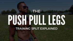 the push pull legs training split explained