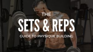 Sets & Reps Guide To Physique Building